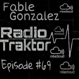 Fable Gonzalez Presents Traktor Radio Episode #69
