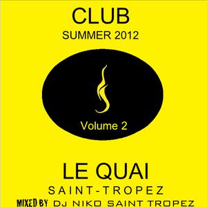 LE QUAI ST TROPEZ CLUB SUMMER 2012 Volume 2. Mixed by Dj NIKO SAINT TROPEZ