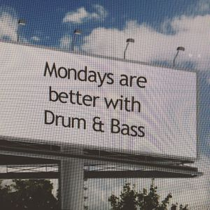 Mondays are better with Drum & Bass