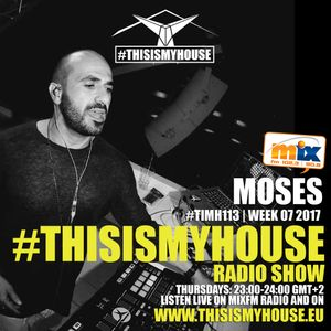 Moses Pres. #THISISMYHOUSE | #TIMH113 | W07_2017 | This is My House