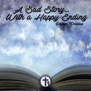 10-15-17 A Sad Story with a Happy Ending - Bishop Perdue
