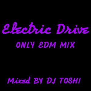 Electric Drive Mix - DJ TOSHI MIX Vol.7