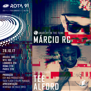 Rota 91 - 28/10/2017 - DJs convidados Tee Alford e Marcio RC (Anarchy in the Funk)