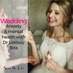 160- Wedding Anxiety & Mental health with Dr Lindsay Bira