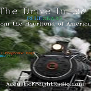 THE DRIVE IN 2.0 May 5 2017 BLUEGRASS FROM THE HEARTLAND OF AMERICA