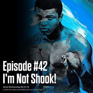 Episode 42: I'm Not Shook!