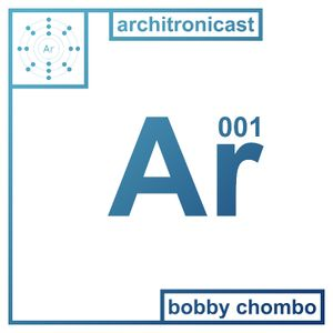 Architronicast 001 | Mixed by Bobby Chombo
