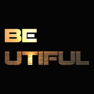 BE - UTIFUL
