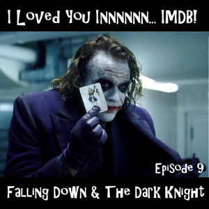 I Loved You Innnnnn... IMDB! - Episode 9 (Falling Down & The Dark Knight)