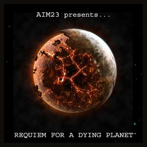 Aim23 presents... Requiem For A Dying Planet - Part 02