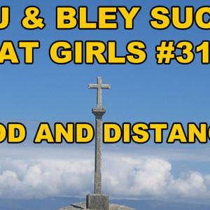 God and Distance: RJ & Bley Suck At Girls ep 31