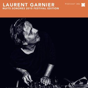 Laurent Garnier - XLR8R Podcast 386 (Nuits Sonores 2015 Special Edition) - 12th May 2015