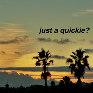 Just A Quickie?