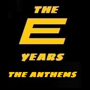 The E Years The Anthems