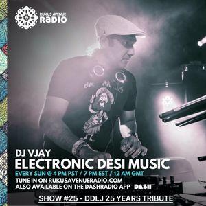 DJ Vjay - Electronic Desi Music - Rukus Avenue Radio Show #25 (DDLJ 25 years Tribute)