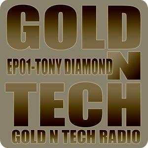 Gold N Tech Radio ep001 feat TONY DIAMOND
