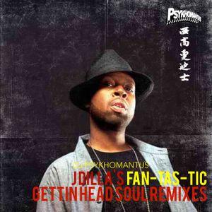J Dilla's Fan-Tas-Tic Gettin Head Soul Remixes