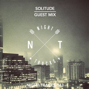 Night Tracks 043: Solitude Guest Mix