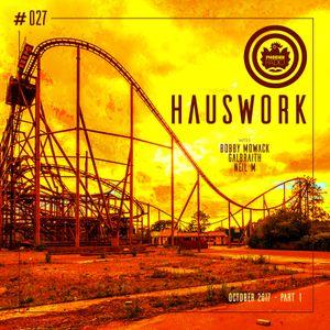 Hauswork #027 (October 2017 - Part 1) - Hosted by Bobby Mowack, Galbraith & Neil M