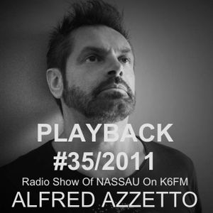 PLAYBACK #35/2011Radio Show Of NASSAU On K6FM Special Guest DJ/Set ALFRED AZZETTO ( Purple Music )