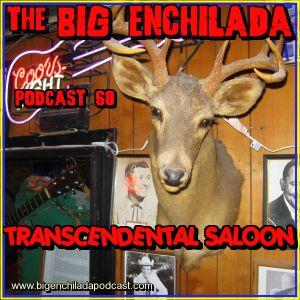 BIG ENCHILADA 60: Transcendental Saloon