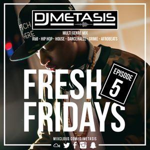 #FreshFridays EP. 5 (R&B, House, Dancehall, Hip Hop, Afrobeats & Grime)