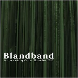 Blandband // A mix by Cortez