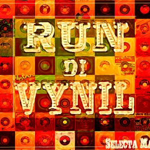 RUN DI VYNIL # 7 (Selecta MarveL)