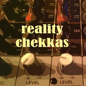 Reality Chekkas - Episode 3.5