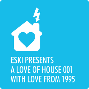 eski presents a love of house 001 with love from 1995