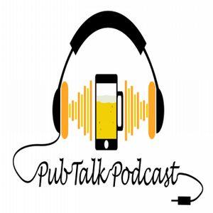 Pub Talk Podcast - Episode 34