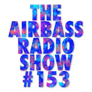 The AirBassRadio Show - #153