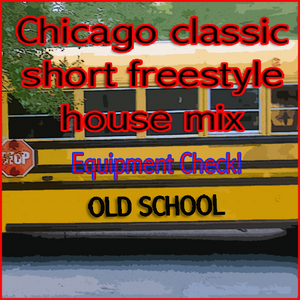 Chicago Classic Short Freestyle House Equipment Check Mix ;-)