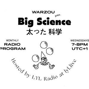 Big Science (11.09.19) w/ Warzou