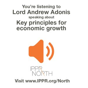 Andrew Adonis on the key principles for economic growth