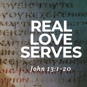 Real Love Serves [John 13:1-20]