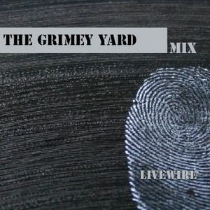 Livewire - 'The Grimey Yard' Mix Feb 2011