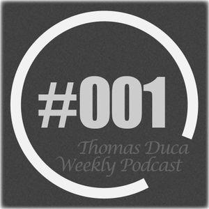 TDWP001 - Thomas Duca - Weekly Podcast #001