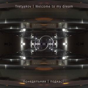 Tretyakov - Welcome to my dream (monday   podcast 61)