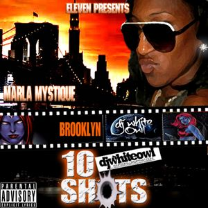 Marla Mystique -10 Shots (Hosted by:Dj Whiteowl) Full Mixtape