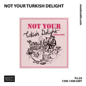 Not Your Turkish Delights: 24th May '19