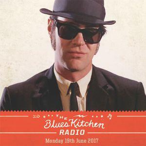 THE BLUES KITCHEN RADIO: 19 JUNE 2017