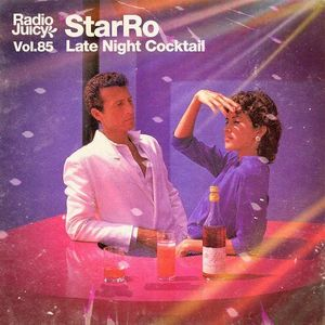 Radio Juicy Vol. 85 (Late Night Cocktail by starRo)