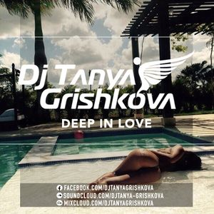 djTanyaGrishkova - Deep In Love