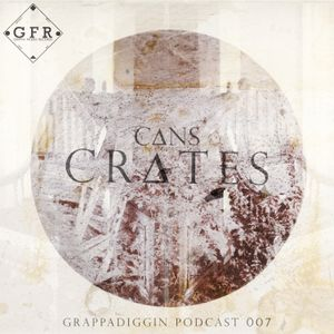 Grappadiggin Podcast 007 CR∆TES - Hosted By C∆NS