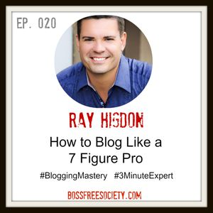 BFS 020:  Ray Higdon | How to Blog like the Pros do | Network Marketing wisdom
