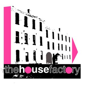 The House Factory  |  'Just come with me'