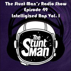 Episode 49-Intelligized Rap Vol. I-The Stunt Man's Radio Show