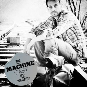 The Machine Cast #16 by Ron Flatter