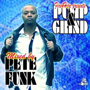 FIRE4HIRE (Pete Funk) - Pump & Grind Mixtape
